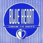 Blue Heart — Singin' I'm Happy