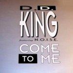 D.D. King feat. N.O.I.S.E. — Come To Me (Radio Mix)