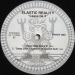 Elastic Reality — Cassa De X (Deep Dish Chamber Of Sound Dub)