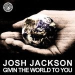 Josh Jackson — Givin The World To You