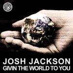 Josh Jackson — Givin The World To You