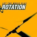 Rotation — Let The Music Play