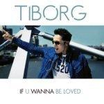 TIBORG — If U Wanna Be Loved (Radio Remix)